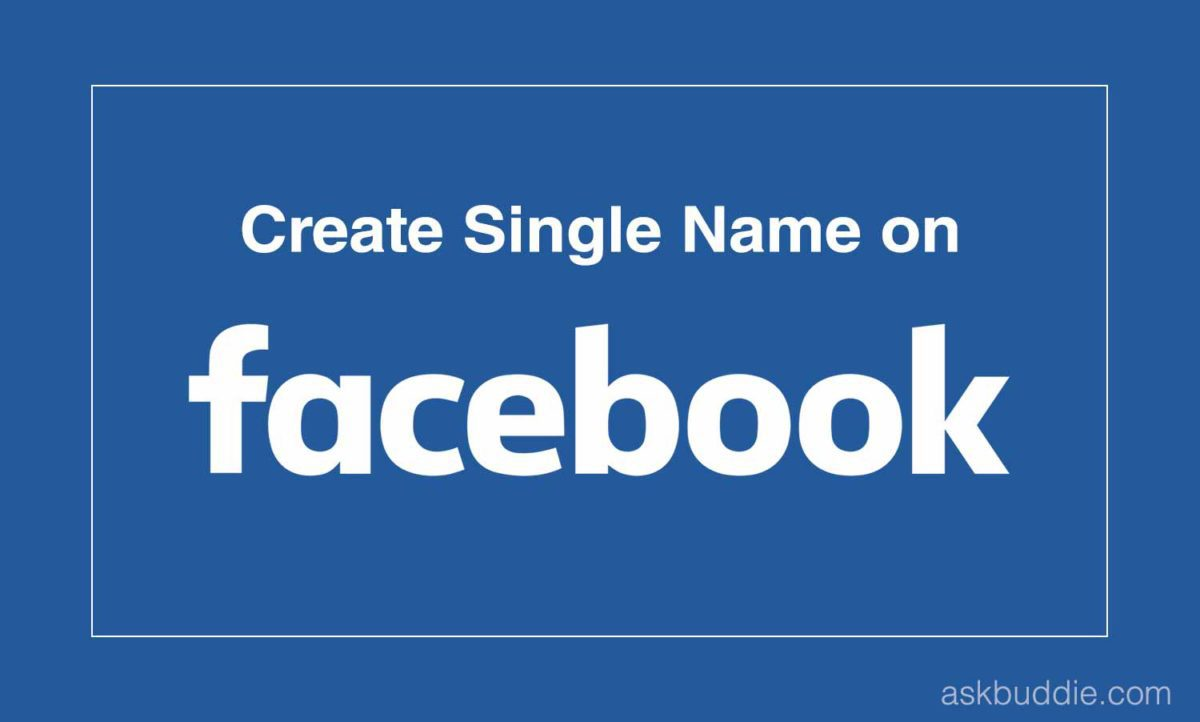 How to Make a Single Name on Facebook - Ask Buddie